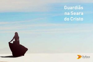 GUARDIÃS NA SEARA DO CRISTO