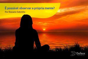 É possível observar a própria mente?